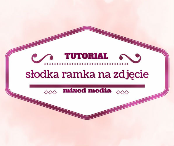 Ramka mixed media TUTORIAL